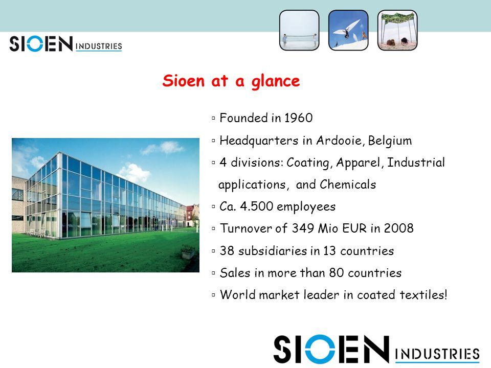 Sioen at a glance Founded in 1960 Headquarters in Ardooie, Belgium