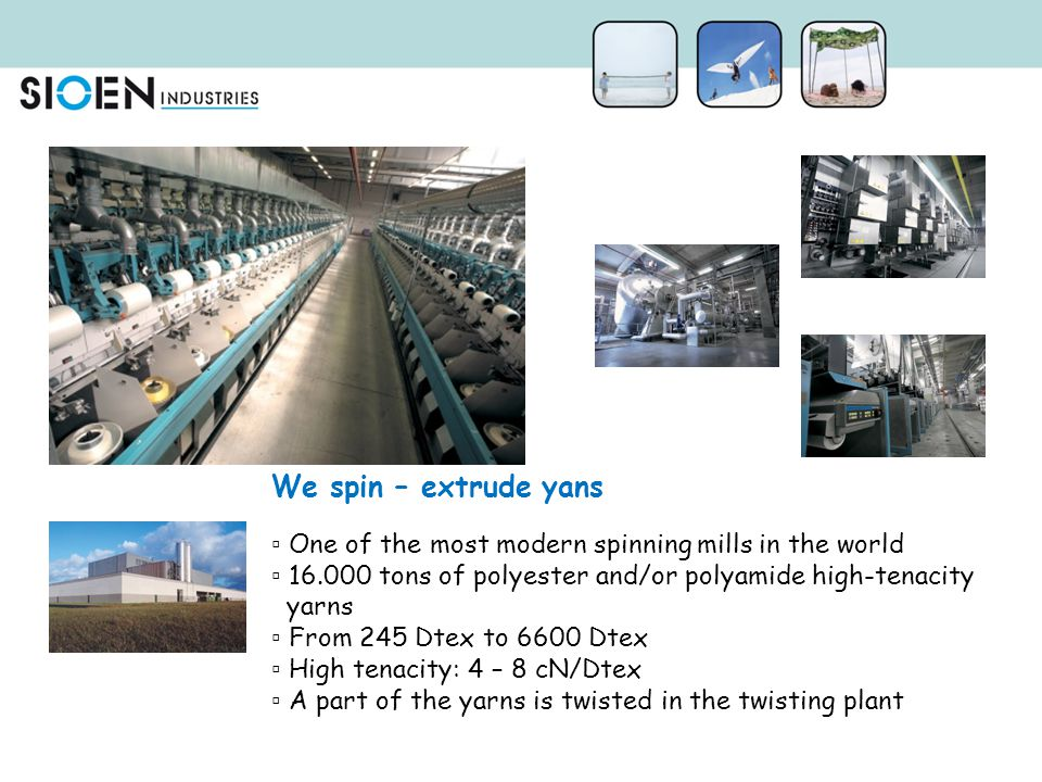 We spin – extrude yans One of the most modern spinning mills in the world. 16.000 tons of polyester and/or polyamide high-tenacity.