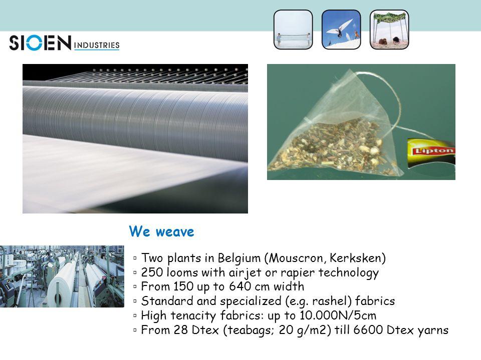 We weave Two plants in Belgium (Mouscron, Kerksken)