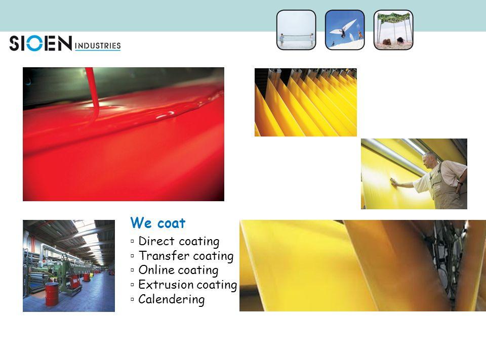 We coat Direct coating Transfer coating Online coating