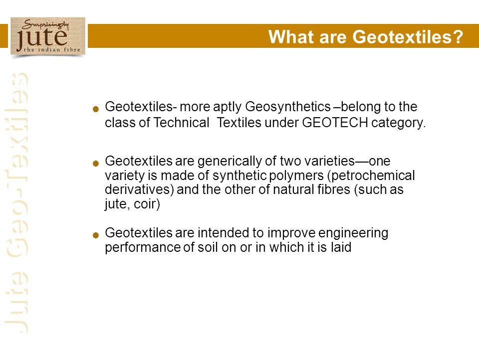 What are Geotextiles Geotextiles- more aptly Geosynthetics –belong to the class of Technical Textiles under GEOTECH category.