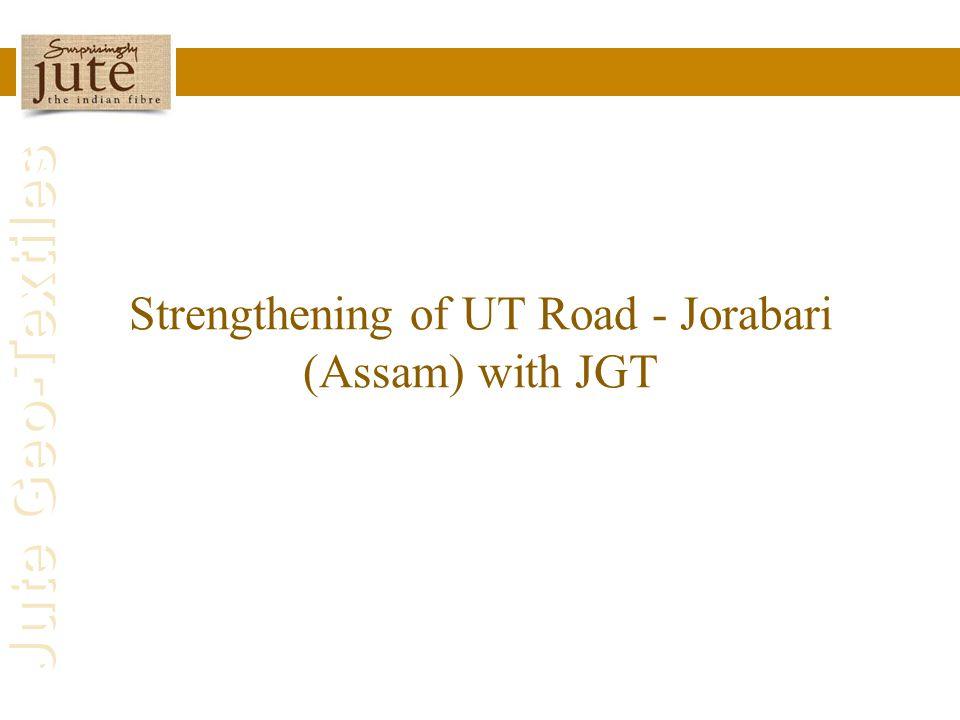 Strengthening of UT Road - Jorabari (Assam) with JGT
