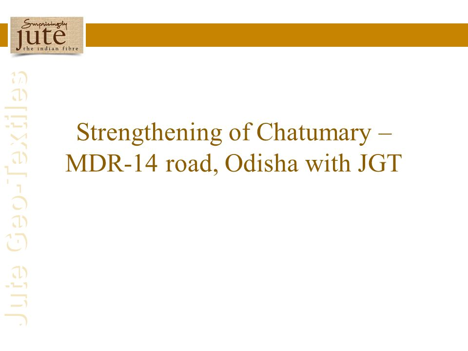 Strengthening of Chatumary – MDR-14 road, Odisha with JGT