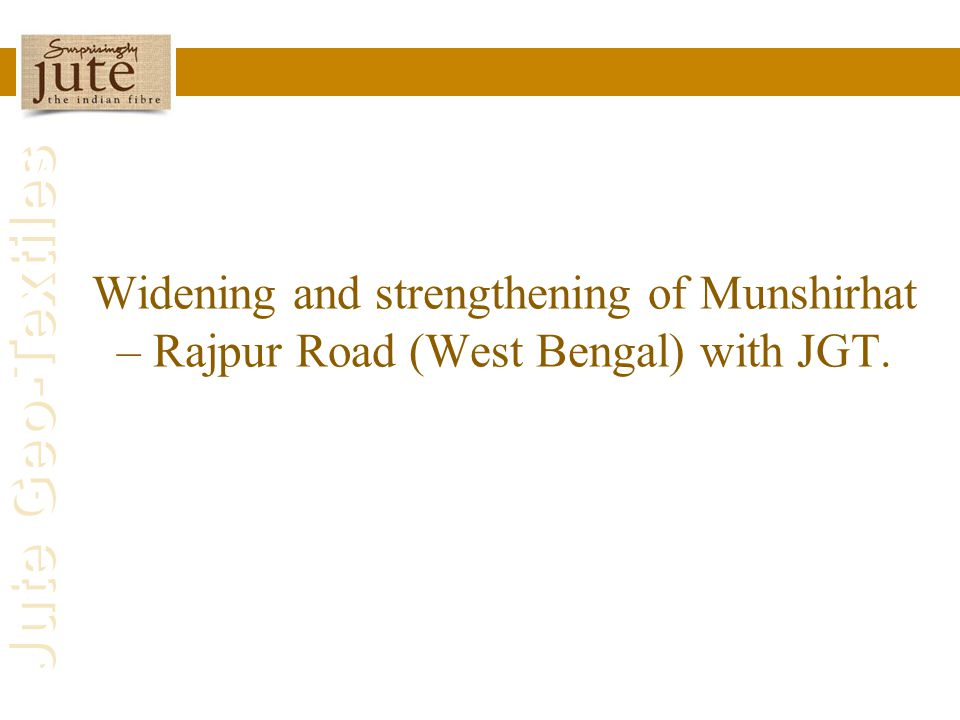 Widening and strengthening of Munshirhat – Rajpur Road (West Bengal) with JGT.