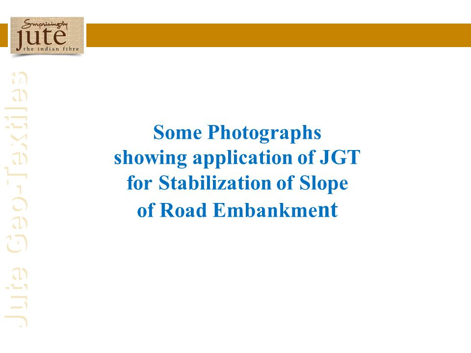 Some Photographs showing application of JGT for Stabilization of Slope of Road Embankment