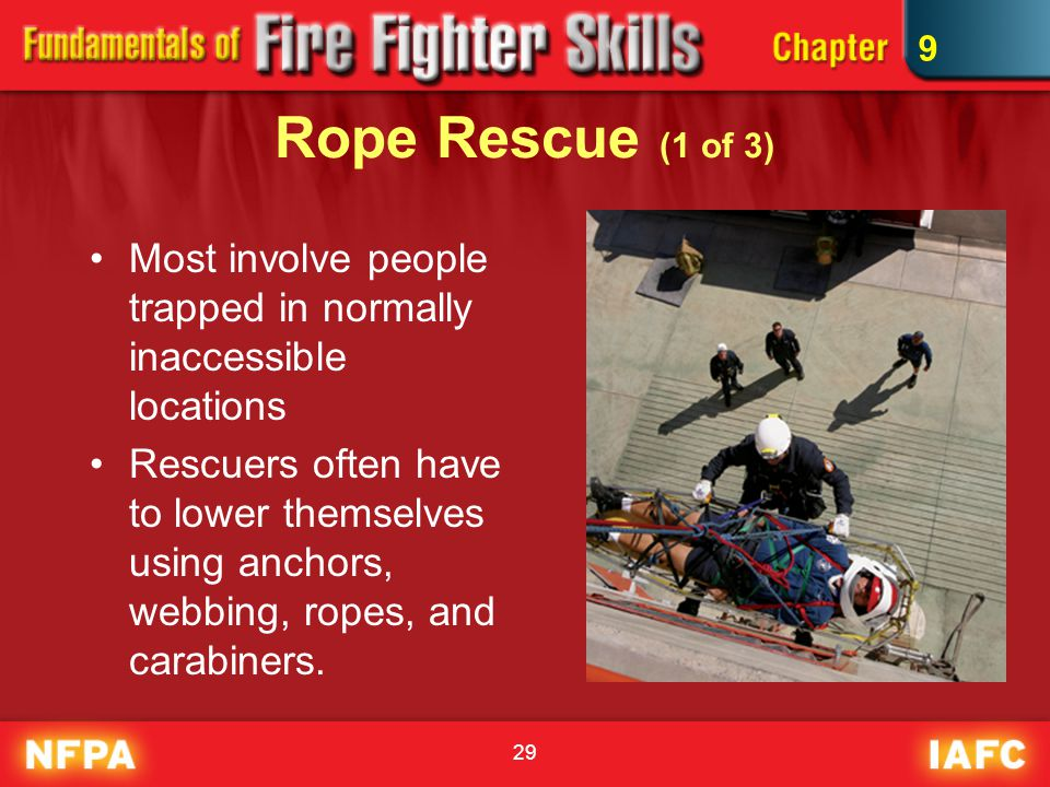 9 Rope Rescue (1 of 3) Most involve people trapped in normally inaccessible locations.