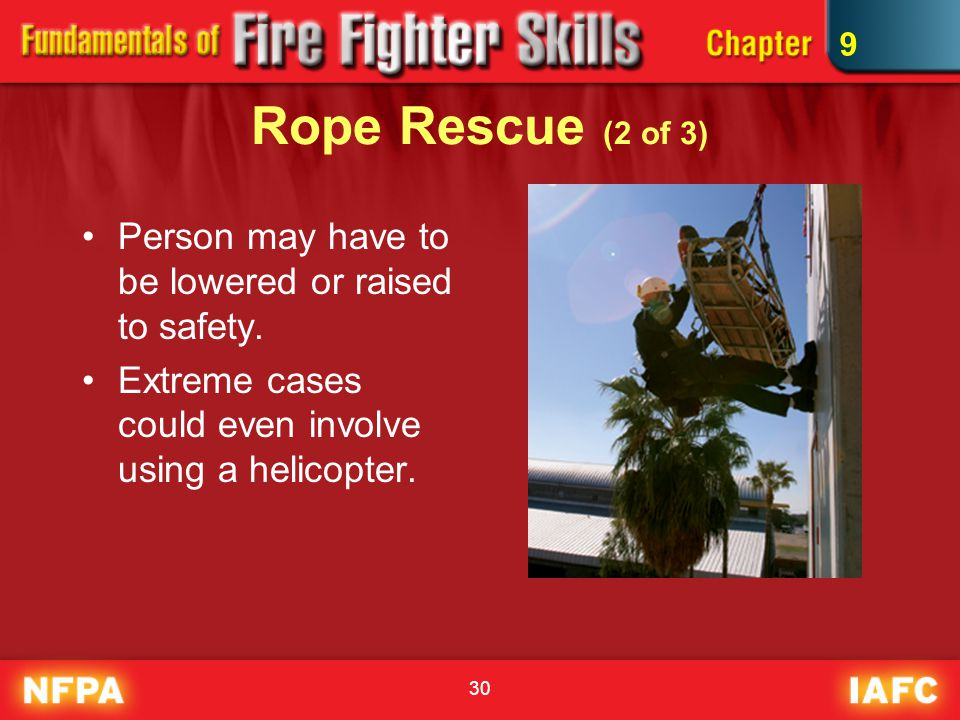 9 Rope Rescue (2 of 3) Person may have to be lowered or raised to safety.