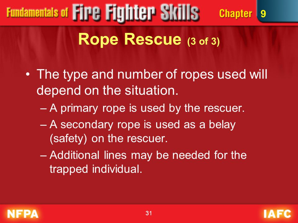 9 Rope Rescue (3 of 3) The type and number of ropes used will depend on the situation. A primary rope is used by the rescuer.