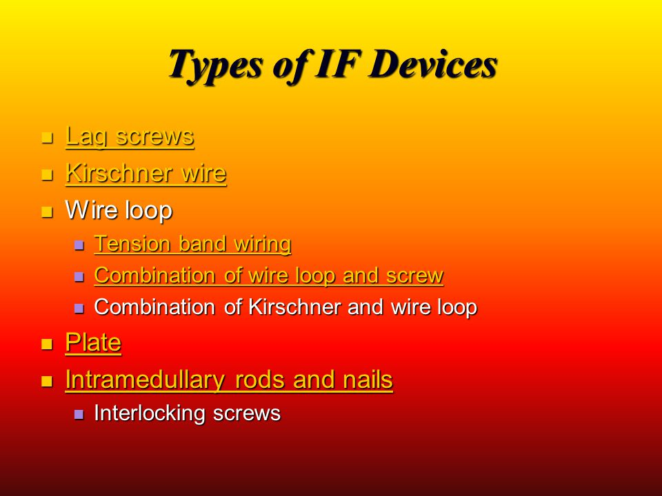 Types of IF Devices Lag screws Kirschner wire Wire loop Plate