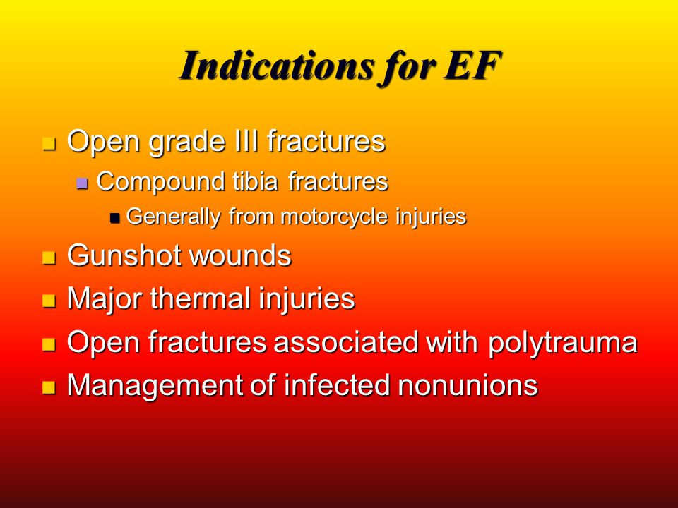 Indications for EF Open grade III fractures Gunshot wounds