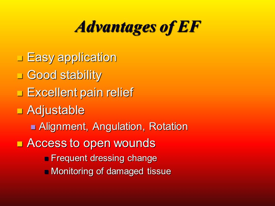 Advantages of EF Easy application Good stability Excellent pain relief
