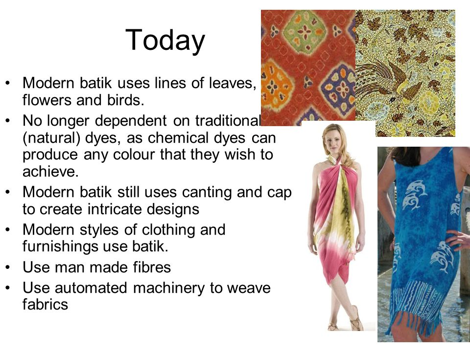 Today Modern batik uses lines of leaves, flowers and birds.