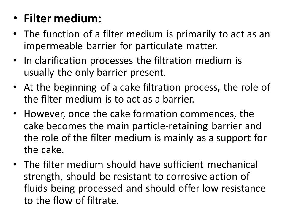 Filter medium: The function of a filter medium is primarily to act as an impermeable barrier for particulate matter.