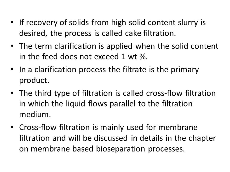 If recovery of solids from high solid content slurry is desired, the process is called cake filtration.