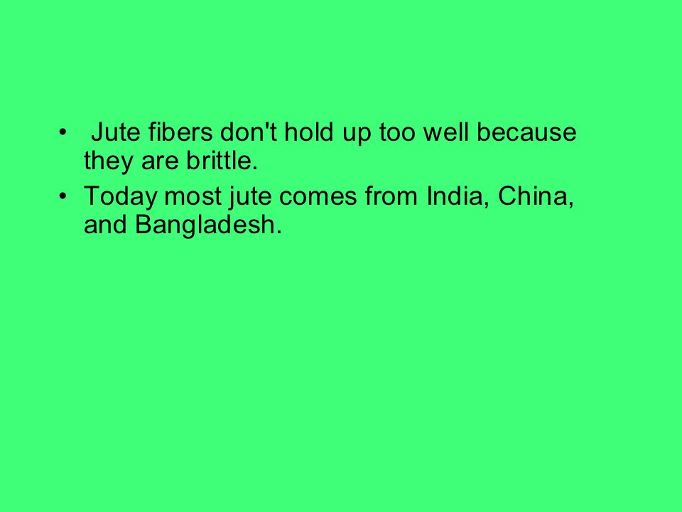 Jute fibers don t hold up too well because they are brittle.