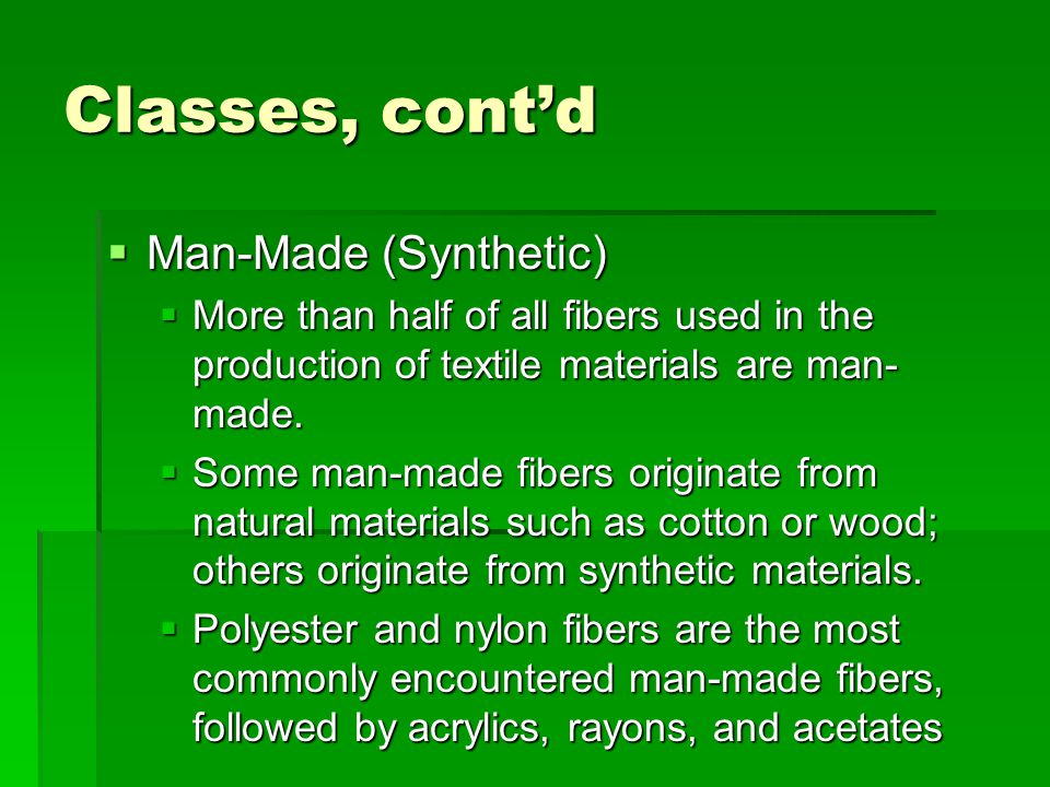 Classes, cont'd Man-Made (Synthetic)