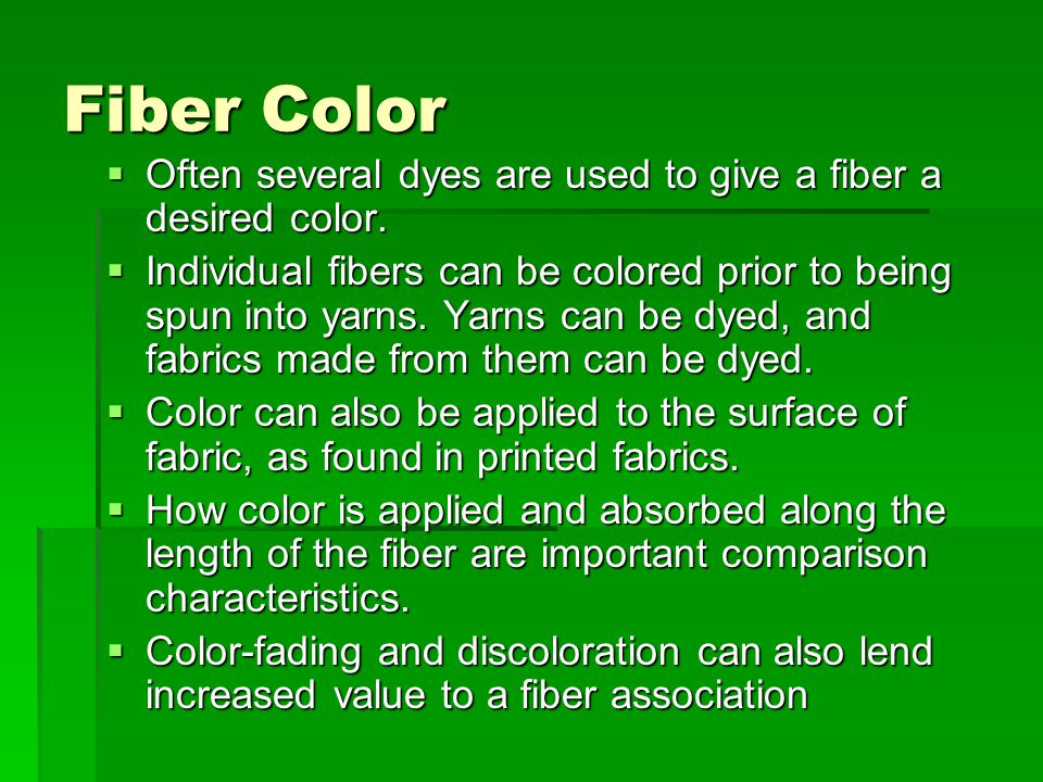 Fiber Color Often several dyes are used to give a fiber a desired color.