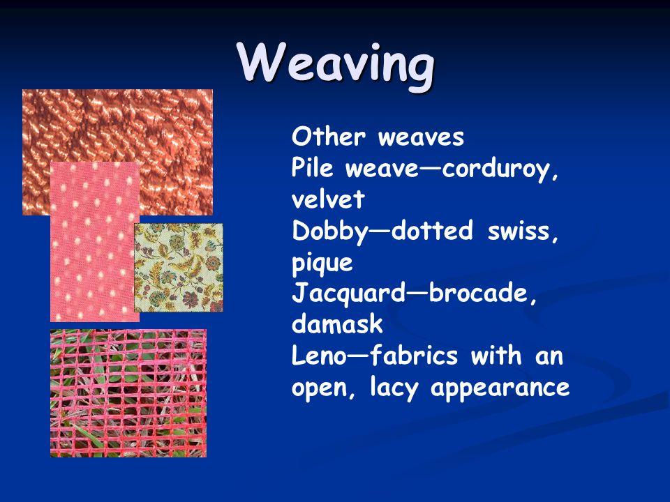 Weaving Other weaves Pile weave—corduroy, velvet
