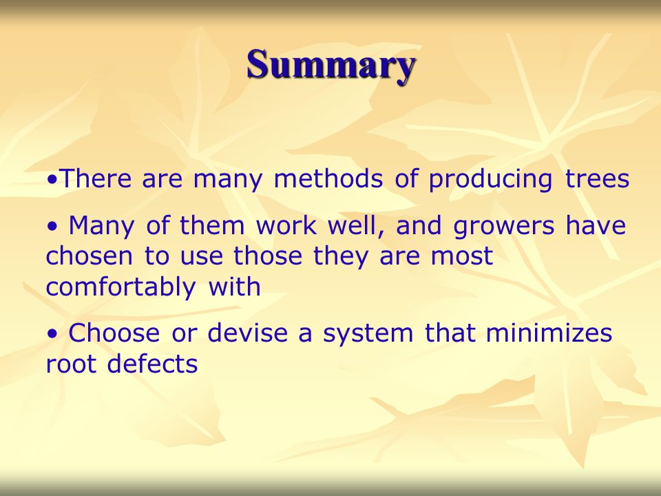 Summary There are many methods of producing trees