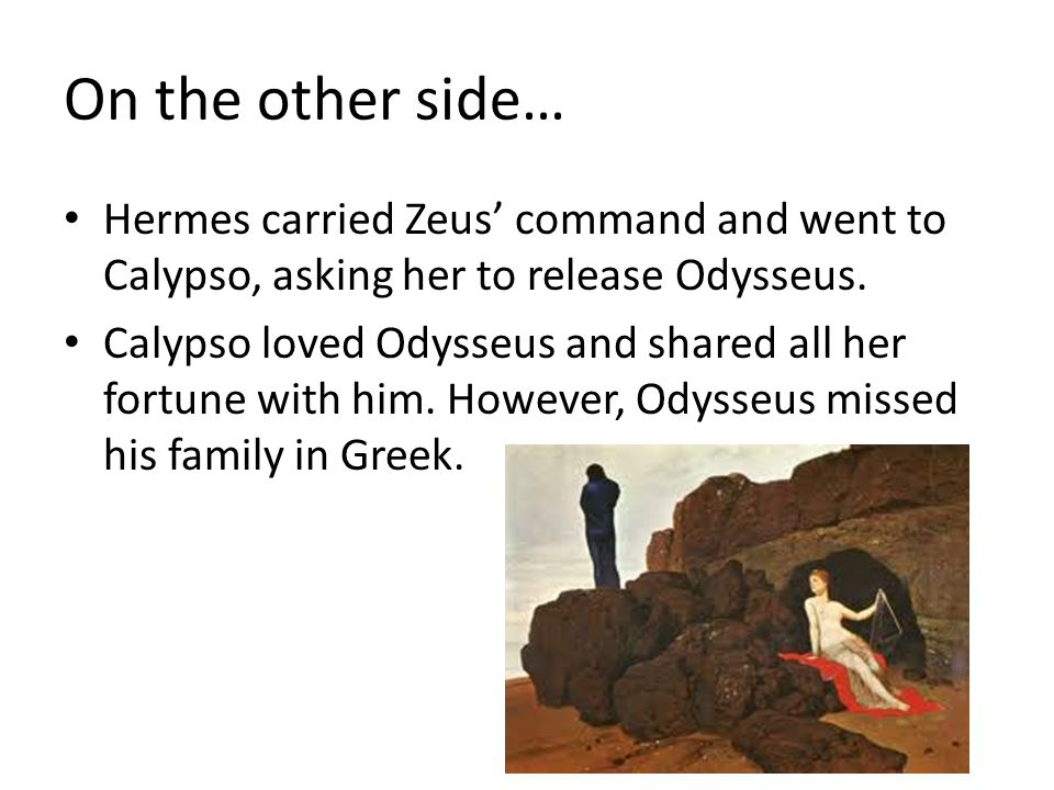 On the other side… Hermes carried Zeus' command and went to Calypso, asking her to release Odysseus.