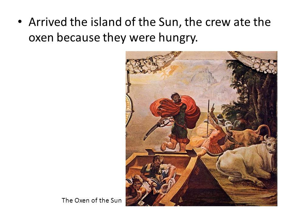 Arrived the island of the Sun, the crew ate the oxen because they were hungry.