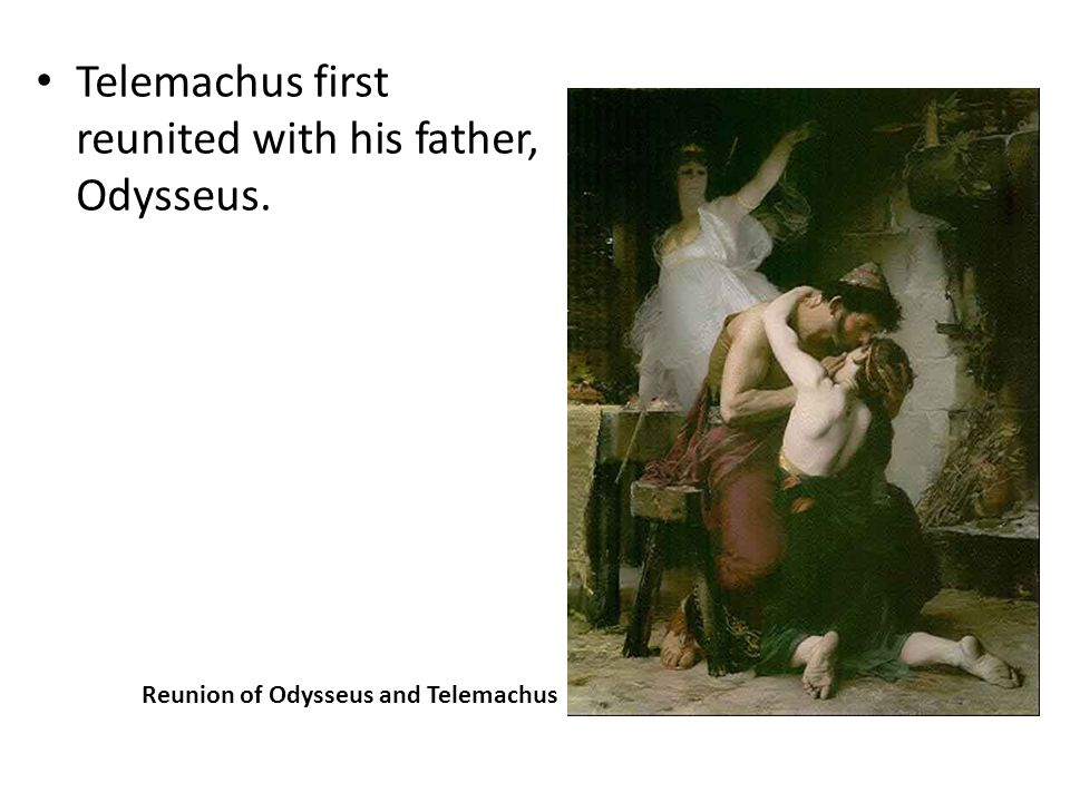 Telemachus first reunited with his father, Odysseus.