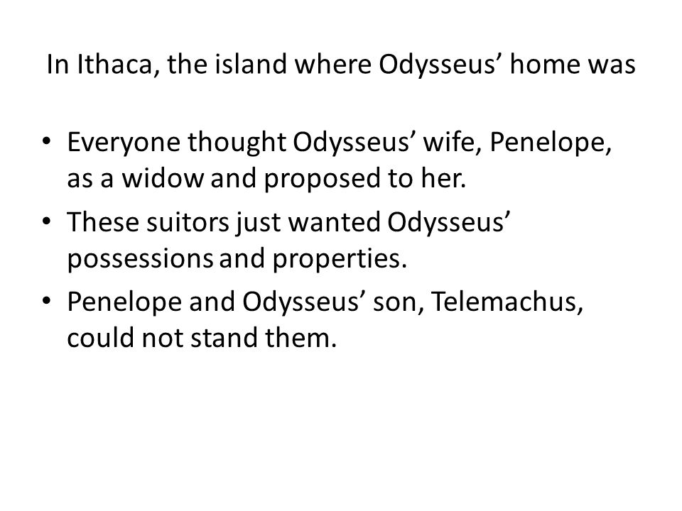 In Ithaca, the island where Odysseus' home was