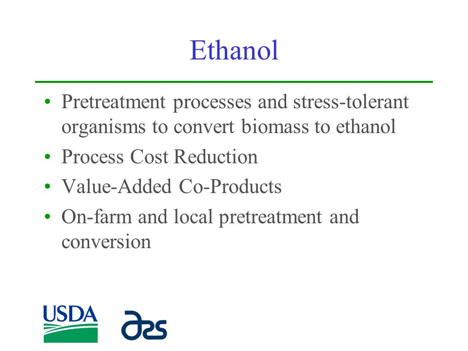 Ethanol Pretreatment processes and stress-tolerant organisms to convert biomass to ethanol. Process Cost Reduction.