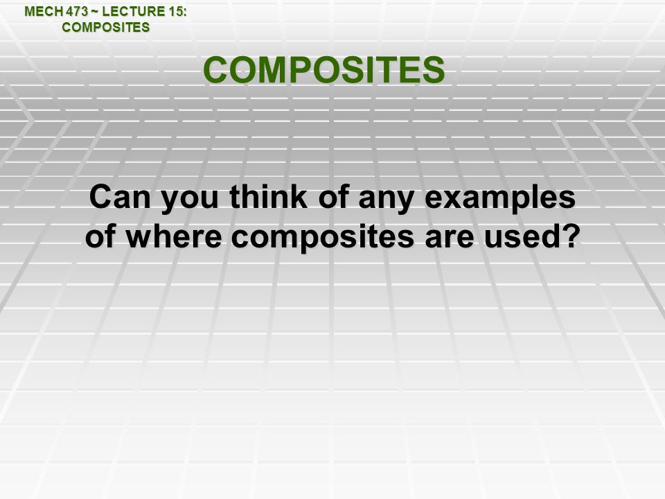 Can you think of any examples of where composites are used