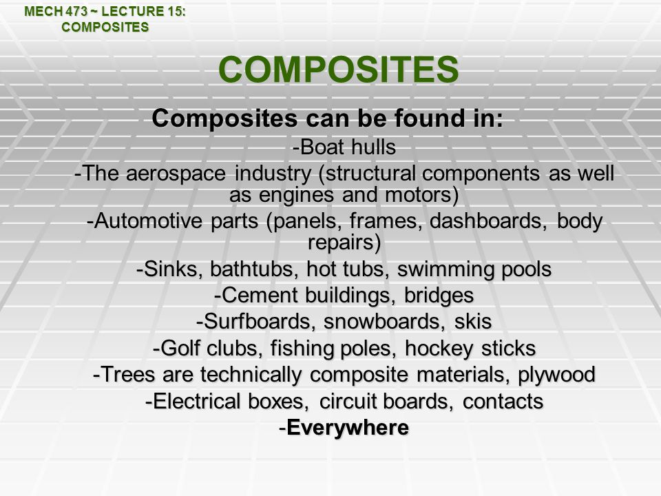 MECH 473 ~ LECTURE 15: COMPOSITES Composites can be found in: