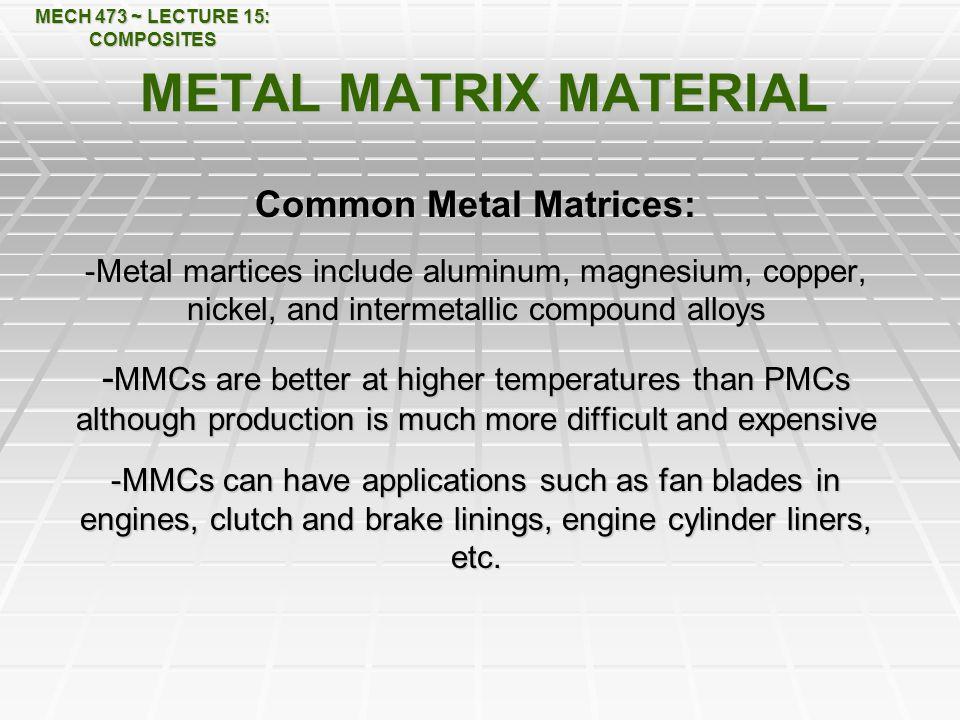 MECH 473 ~ LECTURE 15: COMPOSITES Common Metal Matrices: