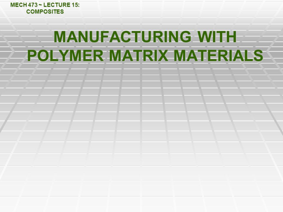MANUFACTURING WITH POLYMER MATRIX MATERIALS