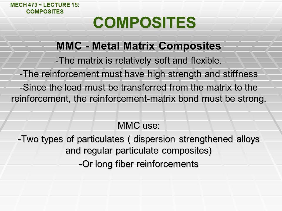 MECH 473 ~ LECTURE 15: COMPOSITES MMC - Metal Matrix Composites