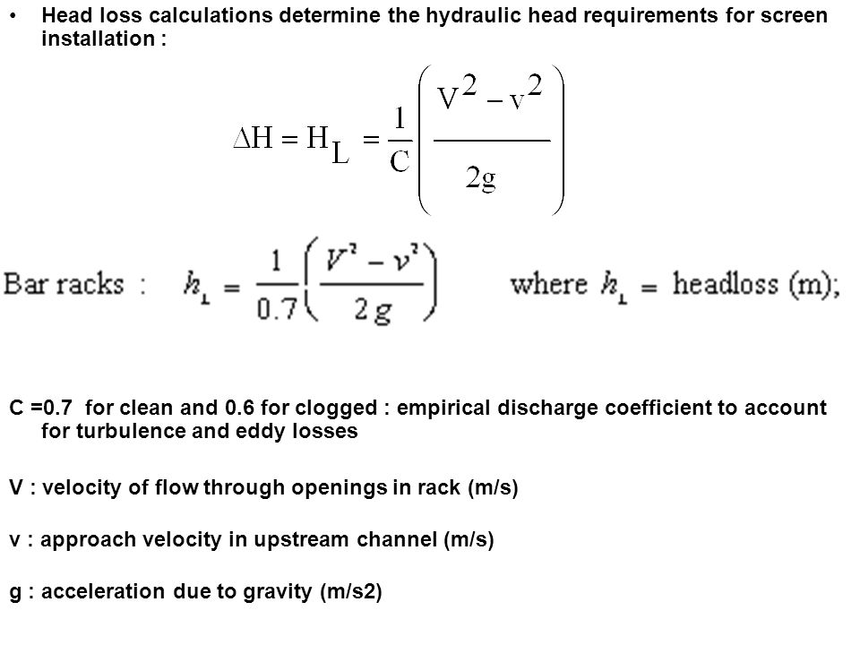 Head loss calculations determine the hydraulic head requirements for screen installation :