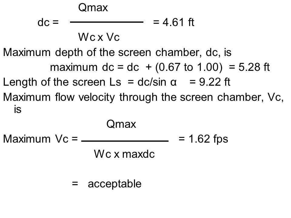 Qmax dc = = 4.61 ft. Wc x Vc. Maximum depth of the screen chamber, dc, is.