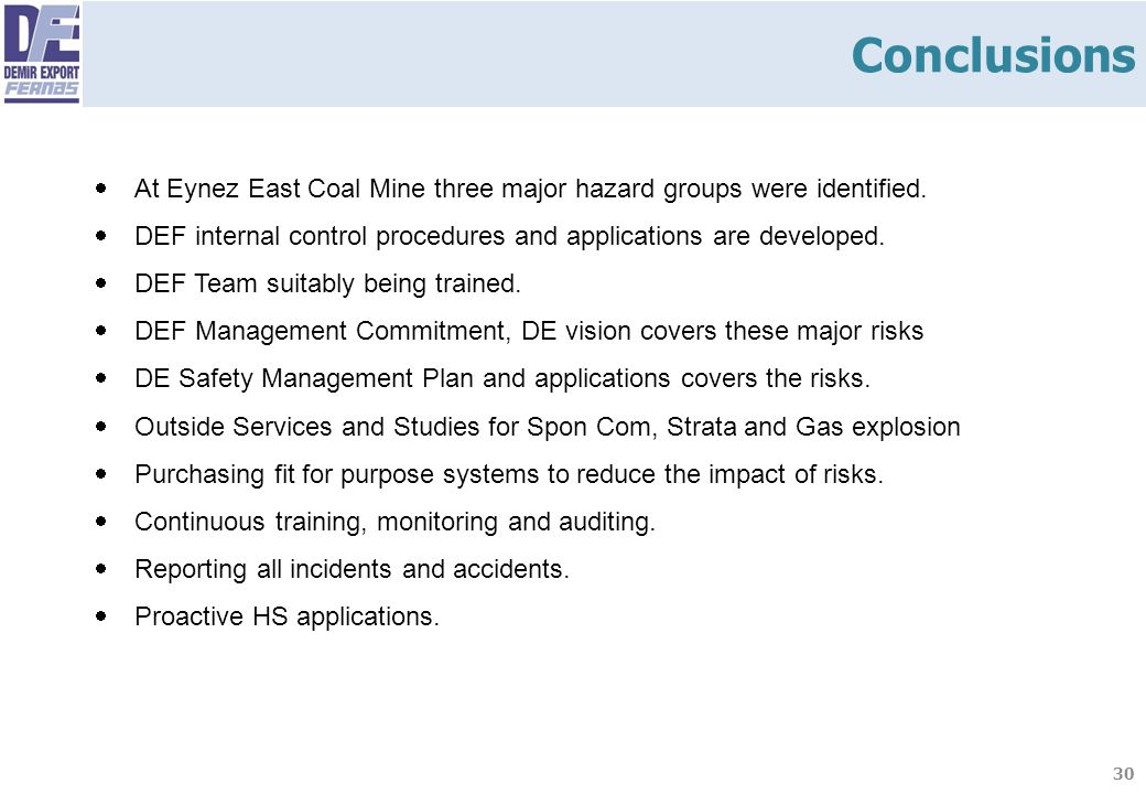 Conclusions At Eynez East Coal Mine three major hazard groups were identified. DEF internal control procedures and applications are developed.