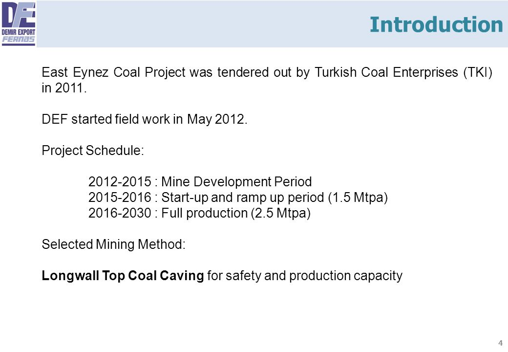 Introduction East Eynez Coal Project was tendered out by Turkish Coal Enterprises (TKI) in 2011. DEF started field work in May 2012.