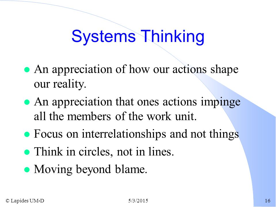 Systems Thinking An appreciation of how our actions shape our reality.