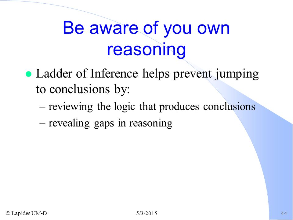 Be aware of you own reasoning
