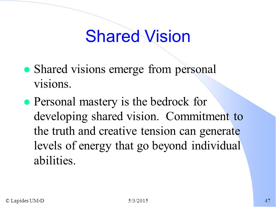 Shared Vision Shared visions emerge from personal visions.