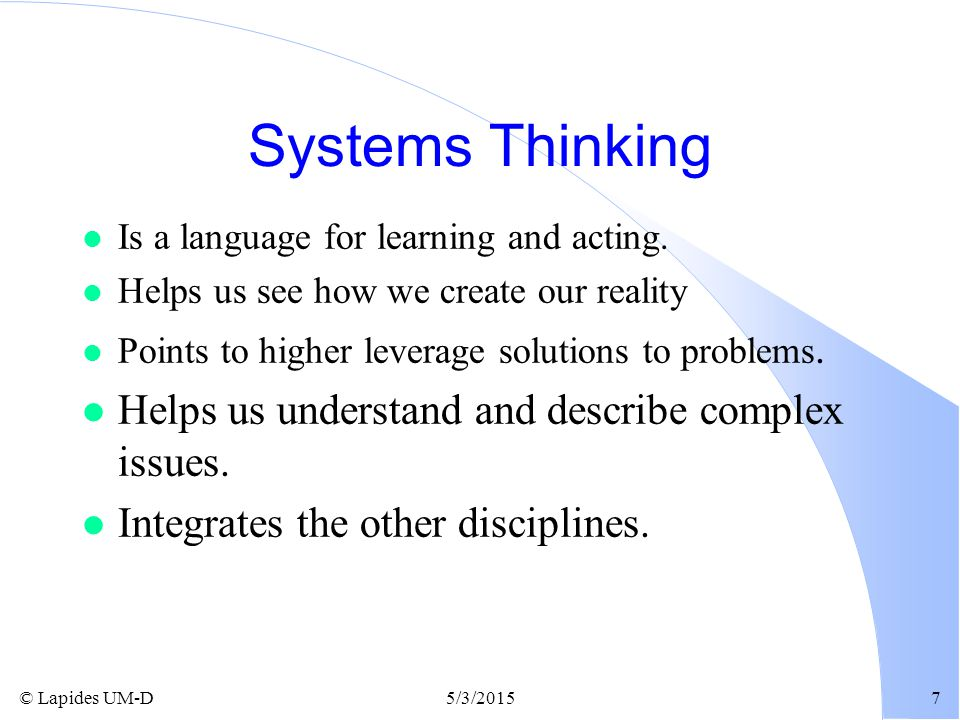 Systems Thinking Helps us understand and describe complex issues.