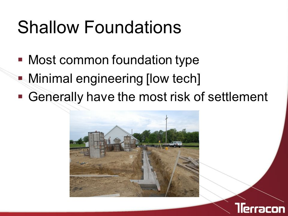 Shallow Foundations Most common foundation type