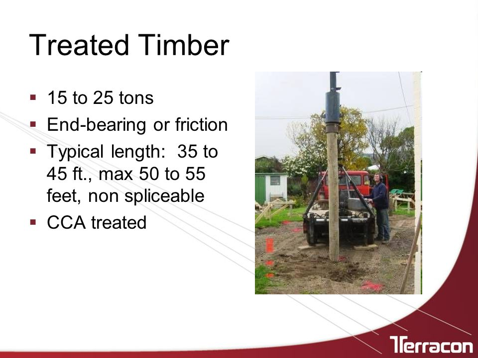 Treated Timber 15 to 25 tons End-bearing or friction