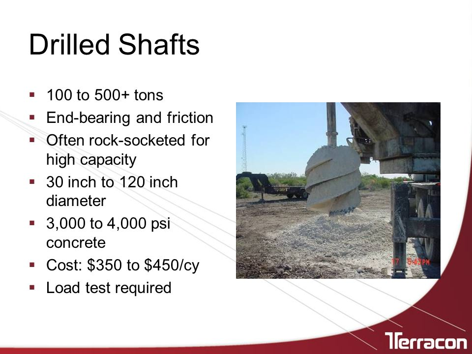 Drilled Shafts 100 to 500+ tons End-bearing and friction