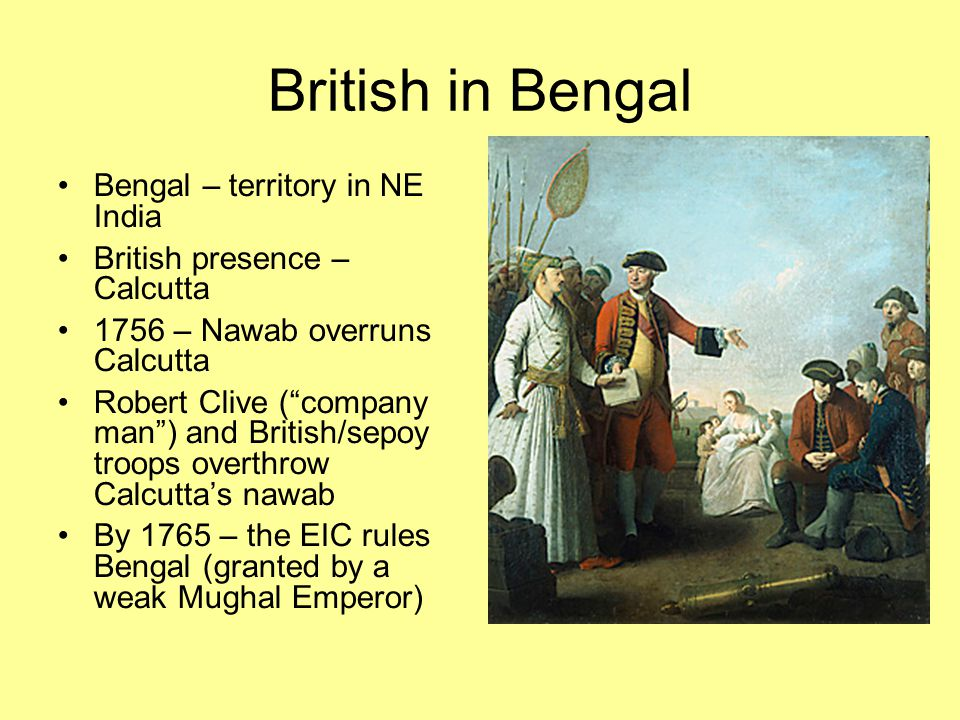 British in Bengal Bengal – territory in NE India