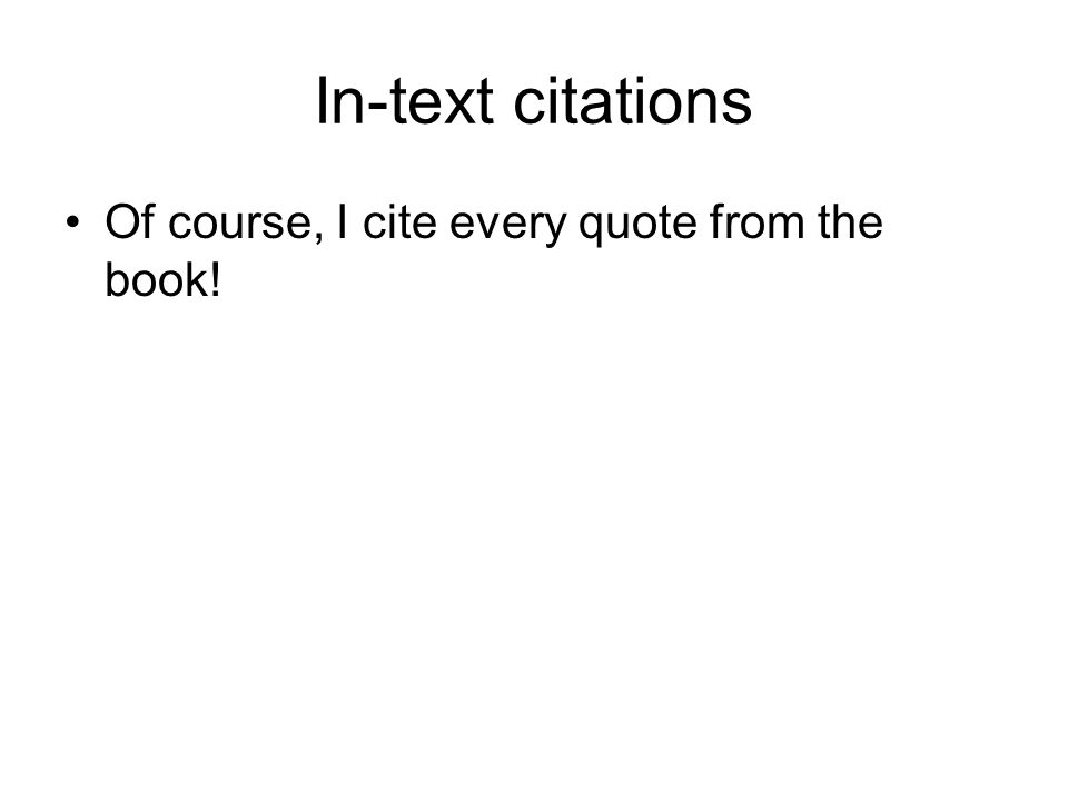 In-text citations Of course, I cite every quote from the book!