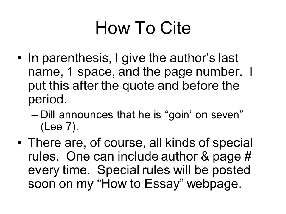 How To Cite In parenthesis, I give the author's last name, 1 space, and the page number. I put this after the quote and before the period.