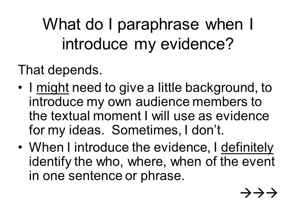 What do I paraphrase when I introduce my evidence