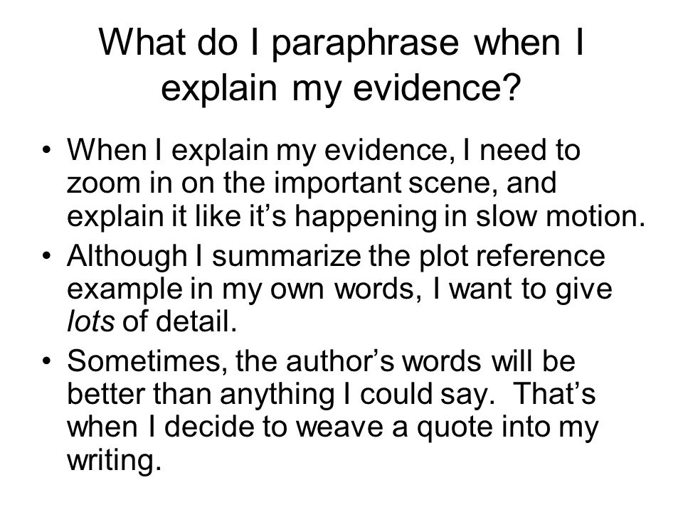 What do I paraphrase when I explain my evidence