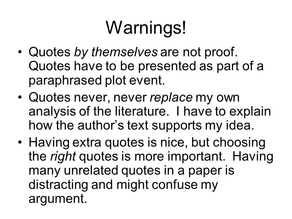 Warnings! Quotes by themselves are not proof. Quotes have to be presented as part of a paraphrased plot event.